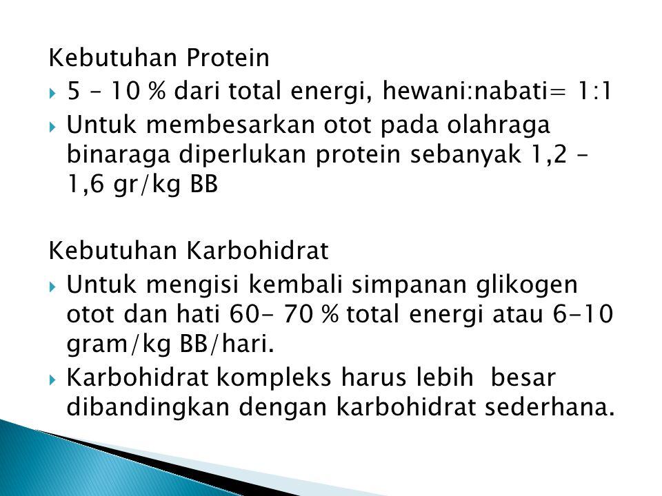 Kebutuhan Protein  5 – 10 % dari total energi, hewani:nabati= 1:1  Untuk membesarkan otot pada olahraga binaraga diperlukan protein sebanyak 1,2 – 1