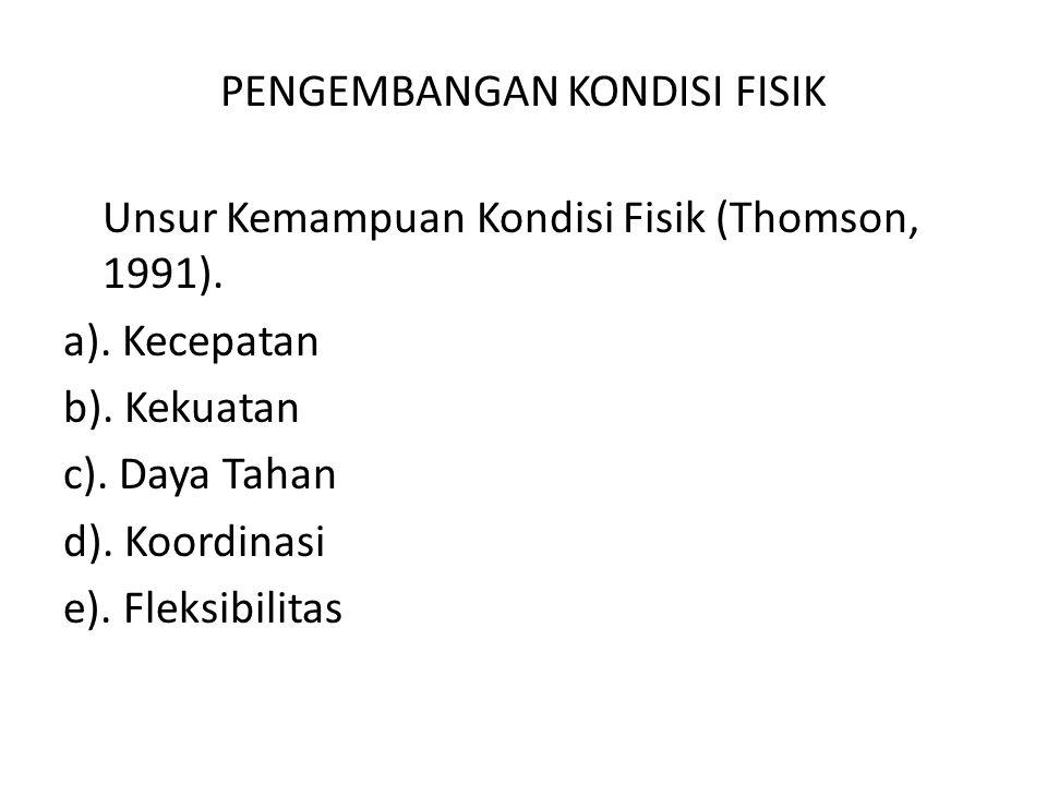 PENGEMBANGAN KONDISI FISIK Unsur Kemampuan Kondisi Fisik (Thomson, 1991).