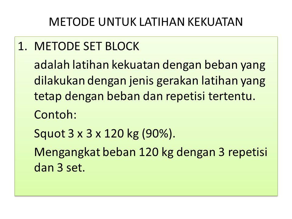 METODE UNTUK LATIHAN KEKUATAN 1.METODE SET BLOCK adalah latihan kekuatan dengan beban yang dilakukan dengan jenis gerakan latihan yang tetap dengan beban dan repetisi tertentu.