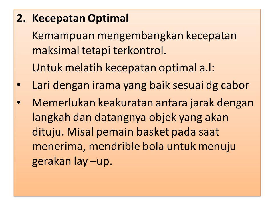 2.Kecepatan Optimal Kemampuan mengembangkan kecepatan maksimal tetapi terkontrol.