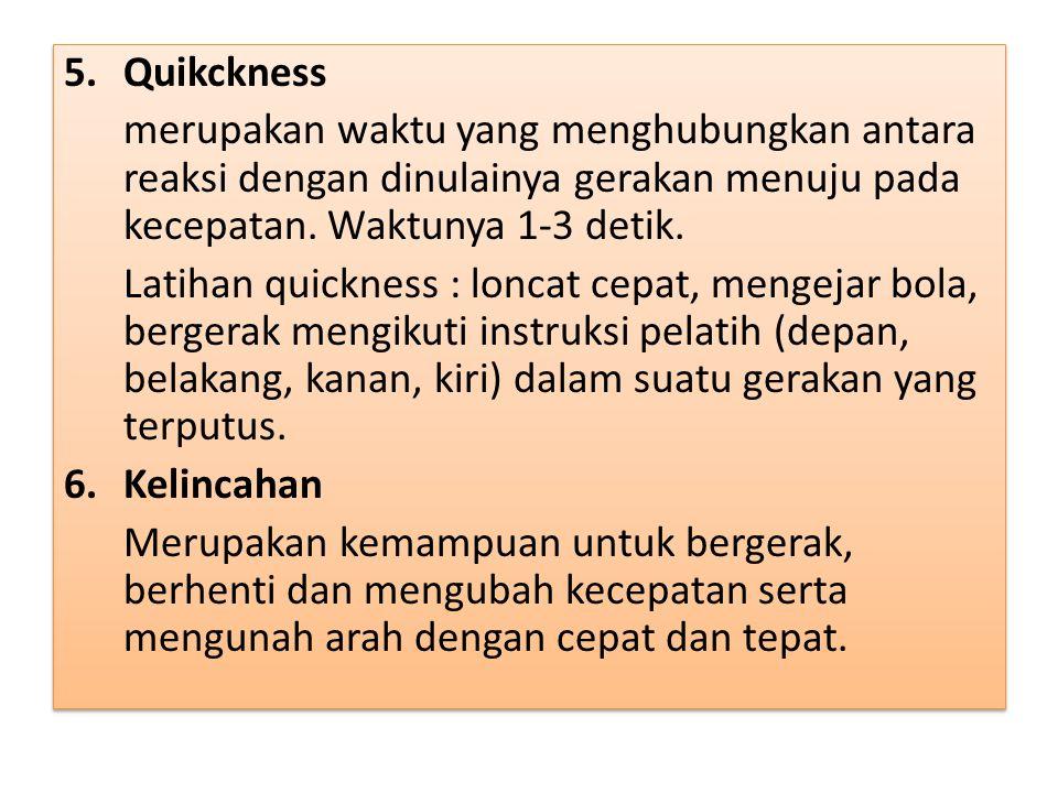 5.Quikckness merupakan waktu yang menghubungkan antara reaksi dengan dinulainya gerakan menuju pada kecepatan.