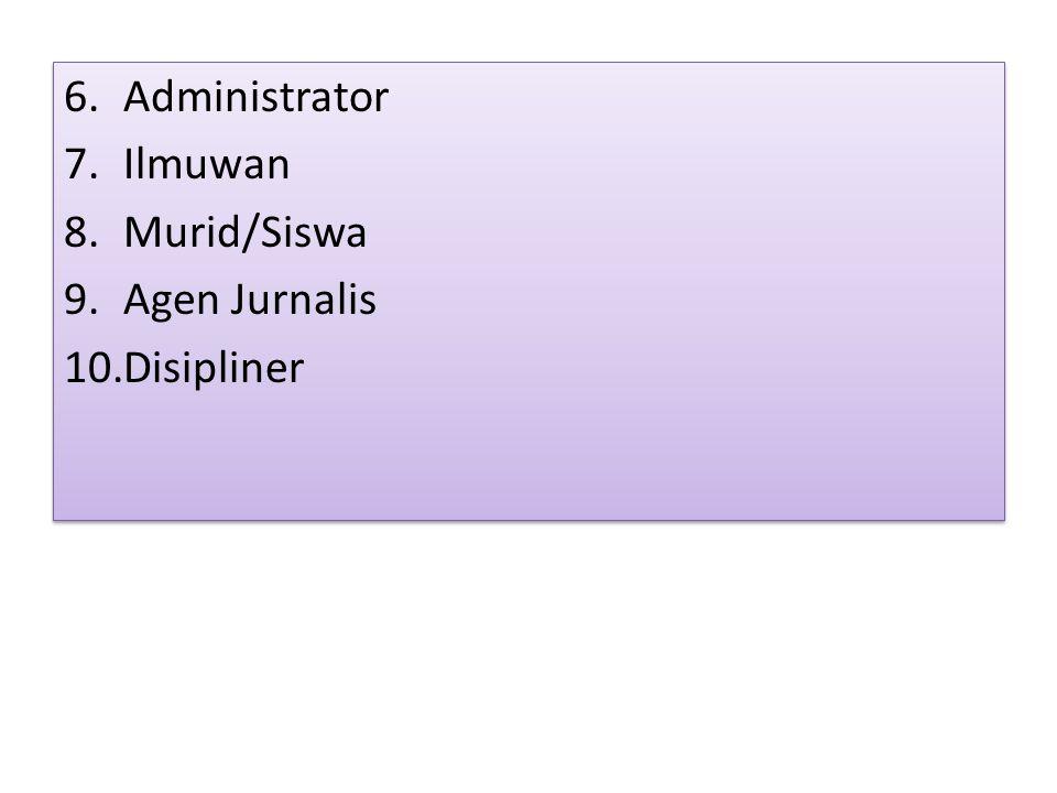 6.Administrator 7.Ilmuwan 8.Murid/Siswa 9.Agen Jurnalis 10.Disipliner 6.Administrator 7.Ilmuwan 8.Murid/Siswa 9.Agen Jurnalis 10.Disipliner