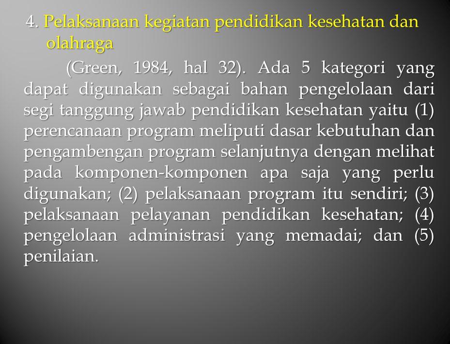 4.Pelaksanaan kegiatan pendidikan kesehatan dan olahraga (Green, 1984, hal 32).