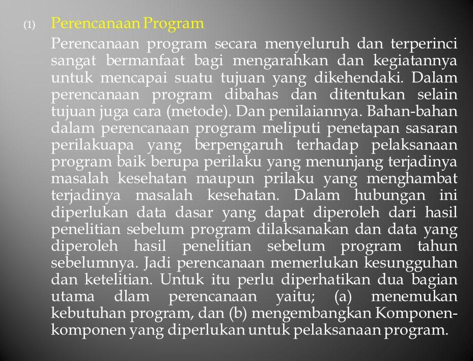 (1) Perencanaan Program Perencanaan program secara menyeluruh dan terperinci sangat bermanfaat bagi mengarahkan dan kegiatannya untuk mencapai suatu t
