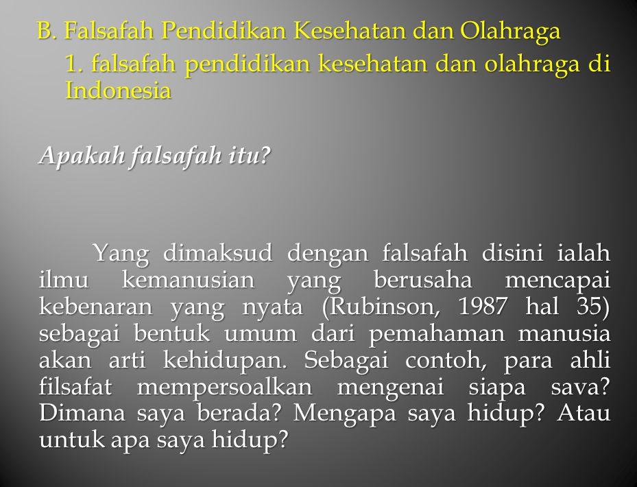 B. Falsafah Pendidikan Kesehatan dan Olahraga 1. falsafah pendidikan kesehatan dan olahraga di Indonesia Apakah falsafah itu? Yang dimaksud dengan fal
