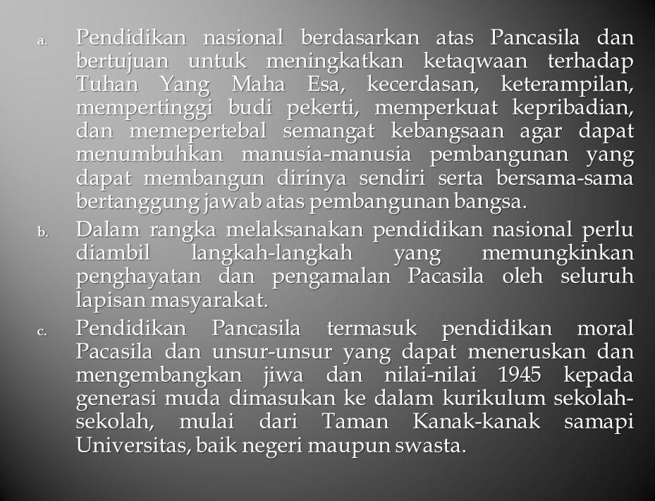 a. Pendidikan nasional berdasarkan atas Pancasila dan bertujuan untuk meningkatkan ketaqwaan terhadap Tuhan Yang Maha Esa, kecerdasan, keterampilan, m