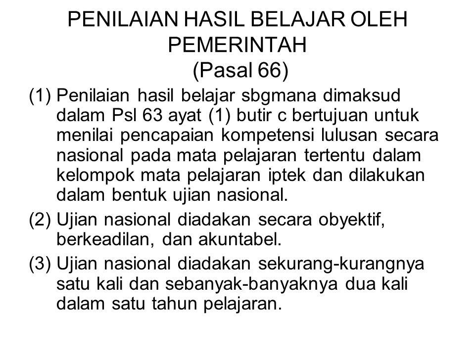 PENILAIAN HASIL BELAJAR OLEH PEMERINTAH (Pasal 66) (1)Penilaian hasil belajar sbgmana dimaksud dalam Psl 63 ayat (1) butir c bertujuan untuk menilai p