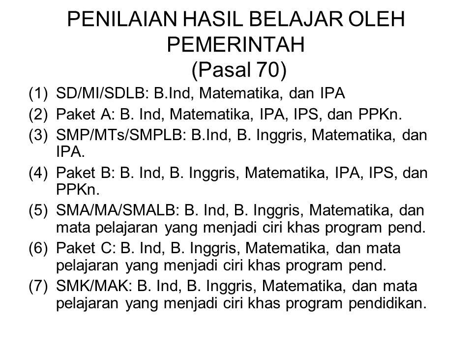 PENILAIAN HASIL BELAJAR OLEH PEMERINTAH (Pasal 70) (1)SD/MI/SDLB: B.Ind, Matematika, dan IPA (2)Paket A: B. Ind, Matematika, IPA, IPS, dan PPKn. (3)SM