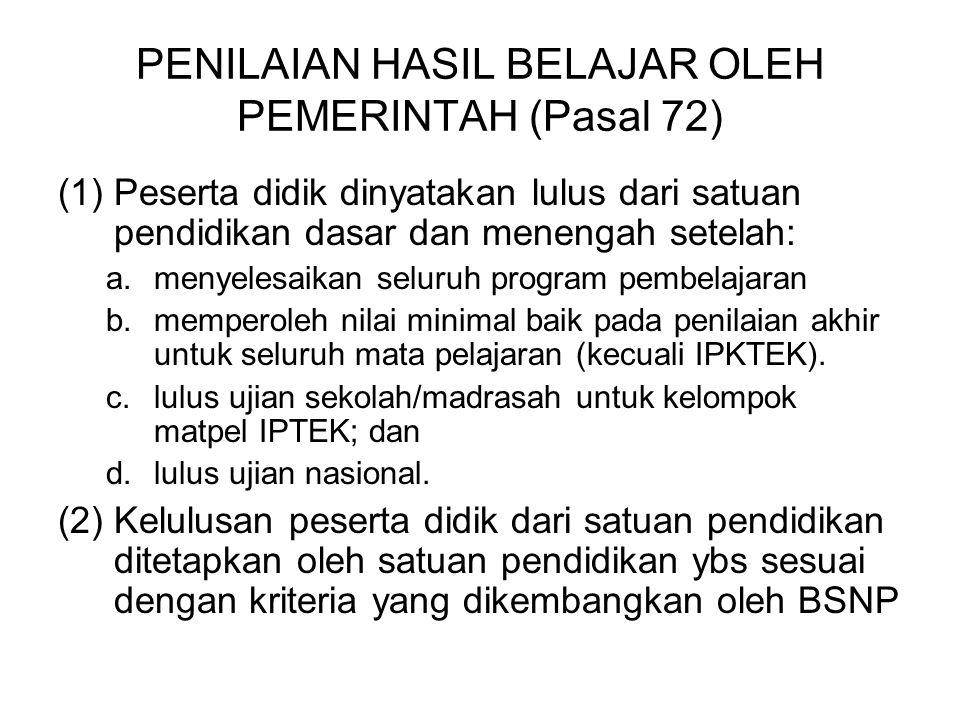 PENILAIAN HASIL BELAJAR OLEH PEMERINTAH (Pasal 72) (1)Peserta didik dinyatakan lulus dari satuan pendidikan dasar dan menengah setelah: a.menyelesaika