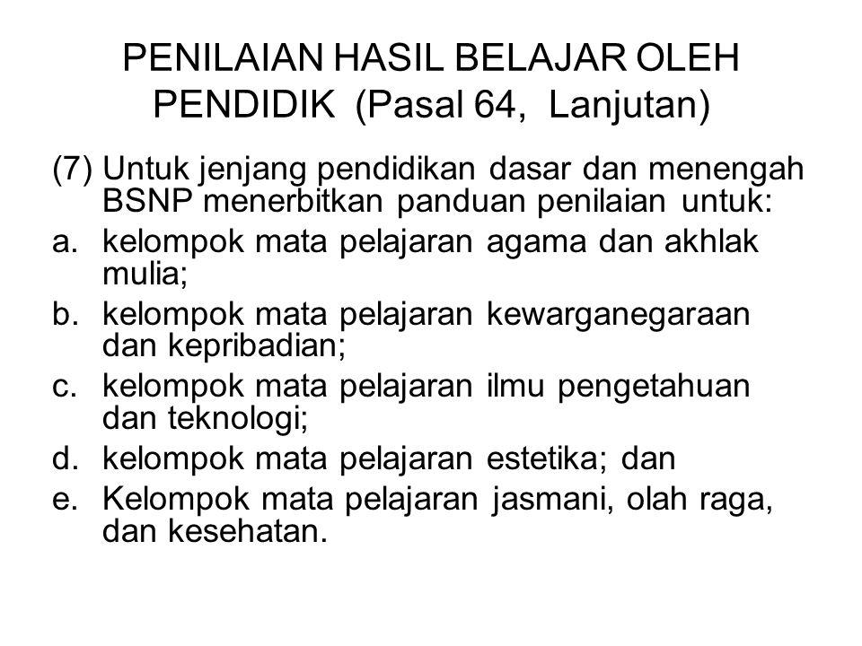 PENILAIAN HASIL BELAJAR OLEH PENDIDIK (Pasal 64, Lanjutan) (7) Untuk jenjang pendidikan dasar dan menengah BSNP menerbitkan panduan penilaian untuk: a