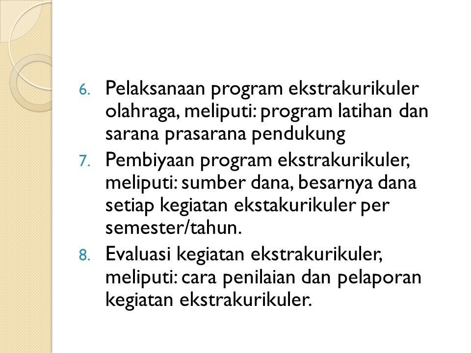 6. Pelaksanaan program ekstrakurikuler olahraga, meliputi: program latihan dan sarana prasarana pendukung 7. Pembiyaan program ekstrakurikuler, melipu