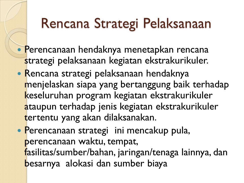 Rencana Strategi Pelaksanaan Perencanaan hendaknya menetapkan rencana strategi pelaksanaan kegiatan ekstrakurikuler.