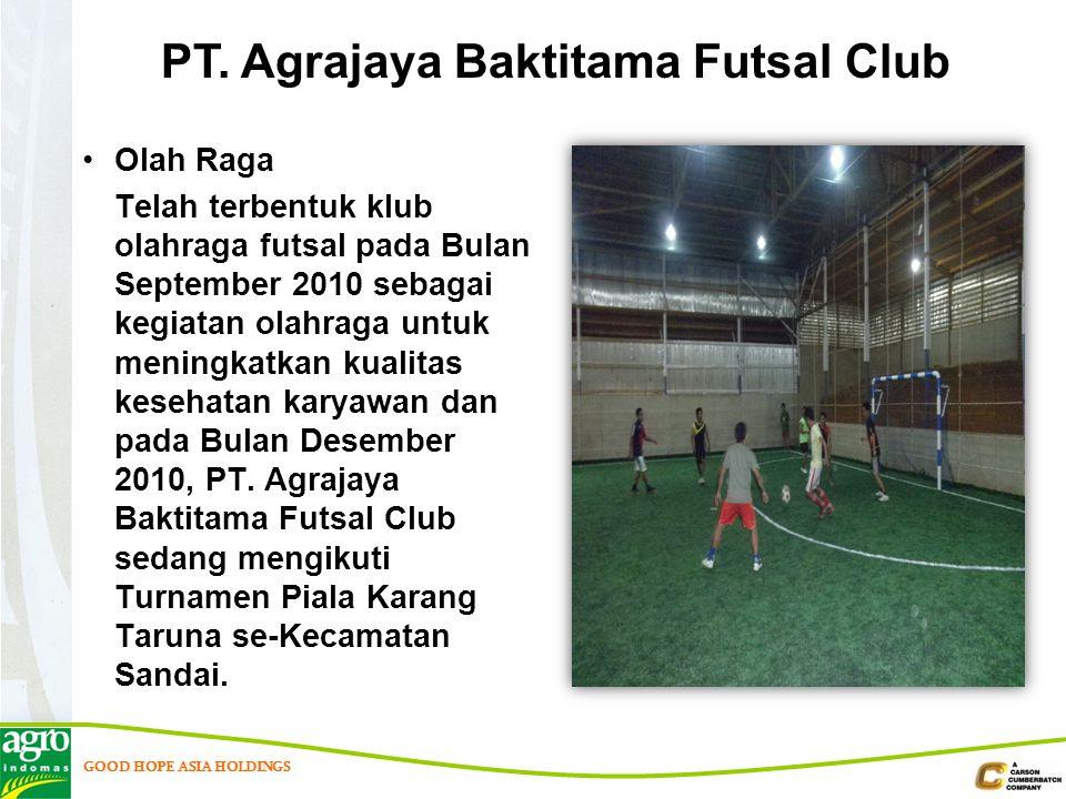 GOOD HOPE ASIA HOLDINGS Olah Raga Telah terbentuk klub olahraga futsal pada Bulan September 2010 sebagai kegiatan olahraga untuk meningkatkan kualitas kesehatan karyawan dan pada Bulan Desember 2010, PT.