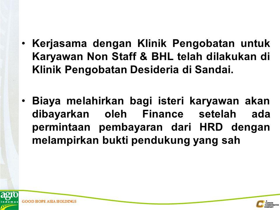 GOOD HOPE ASIA HOLDINGS Kerjasama dengan Klinik Pengobatan untuk Karyawan Non Staff & BHL telah dilakukan di Klinik Pengobatan Desideria di Sandai.