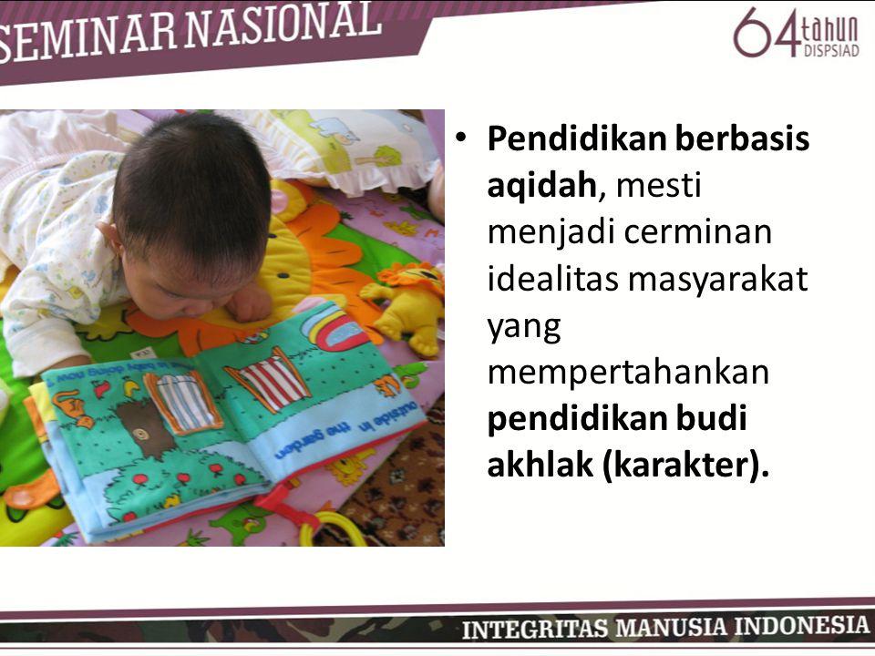 Pendidikan berbasis aqidah, mesti menjadi cerminan idealitas masyarakat yang mempertahankan pendidikan budi akhlak (karakter).
