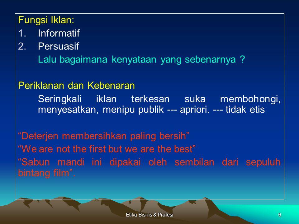 Etika Bisnis & Profesi7 Tata Krama dalam periklanan 1.Iklan harus jujur, bertanggung jawab tidak bertentangan dengan hukum yang berlaku.