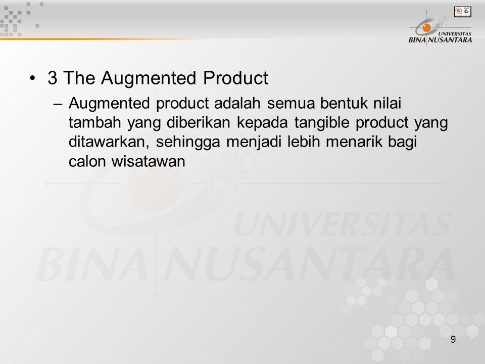 9 3 The Augmented Product –Augmented product adalah semua bentuk nilai tambah yang diberikan kepada tangible product yang ditawarkan, sehingga menjadi lebih menarik bagi calon wisatawan