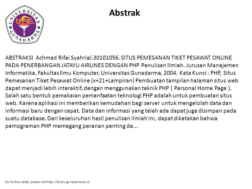 Abstrak ABSTRAKSI Achmad Rifai Syahrial.30101056. SITUS PEMESANAN TIKET PESAWAT ONLINE PADA PENERBANGAN JATAYU AIRLINES DENGAN PHP Penulisan Ilmiah. J