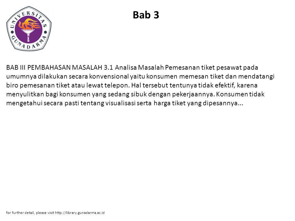 Bab 3 BAB III PEMBAHASAN MASALAH 3.1 Analisa Masalah Pemesanan tiket pesawat pada umumnya dilakukan secara konvensional yaitu konsumen memesan tiket d