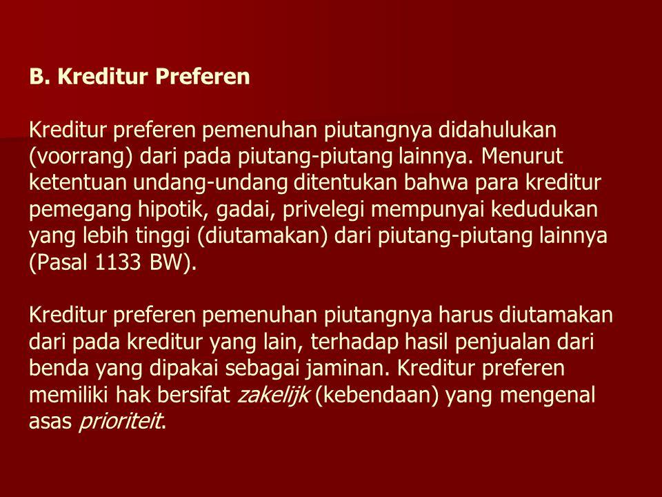 B. Kreditur Preferen Kreditur preferen pemenuhan piutangnya didahulukan (voorrang) dari pada piutang-piutang lainnya. Menurut ketentuan undang-undang