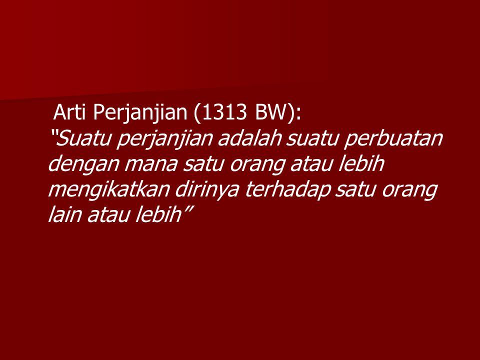 "Arti Perjanjian (1313 BW): ""Suatu perjanjian adalah suatu perbuatan dengan mana satu orang atau lebih mengikatkan dirinya terhadap satu orang lain ata"