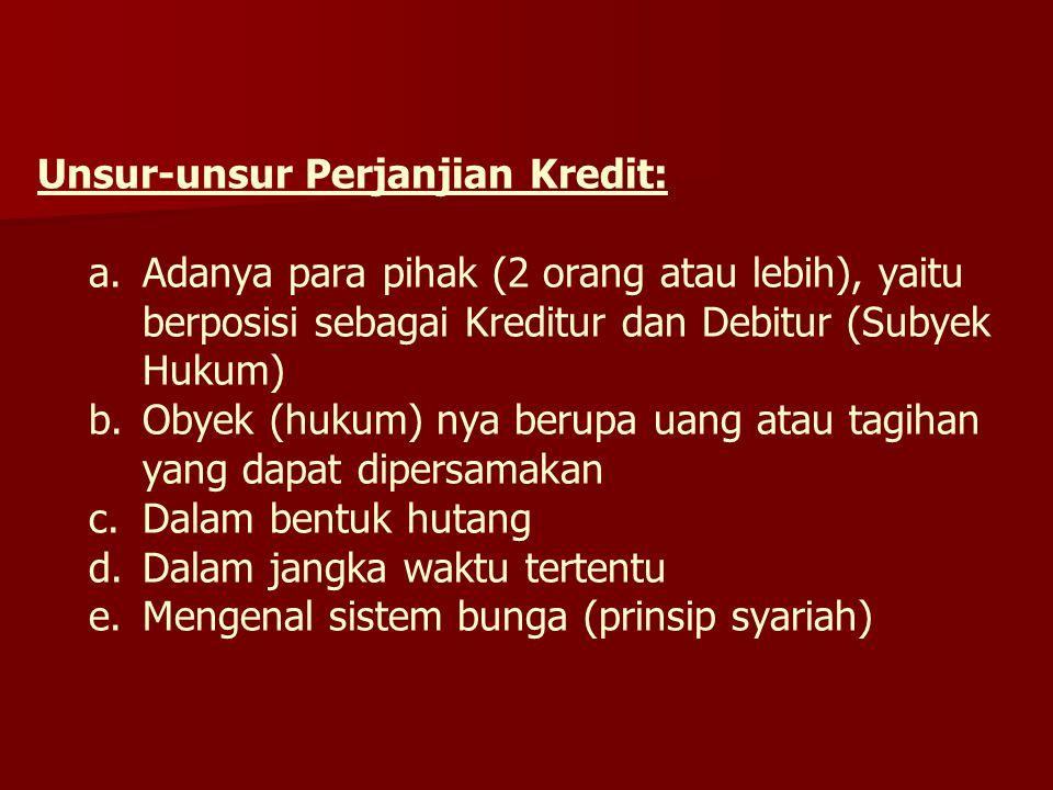 Unsur-unsur Perjanjian Kredit: a.Adanya para pihak (2 orang atau lebih), yaitu berposisi sebagai Kreditur dan Debitur (Subyek Hukum) b.Obyek (hukum) n