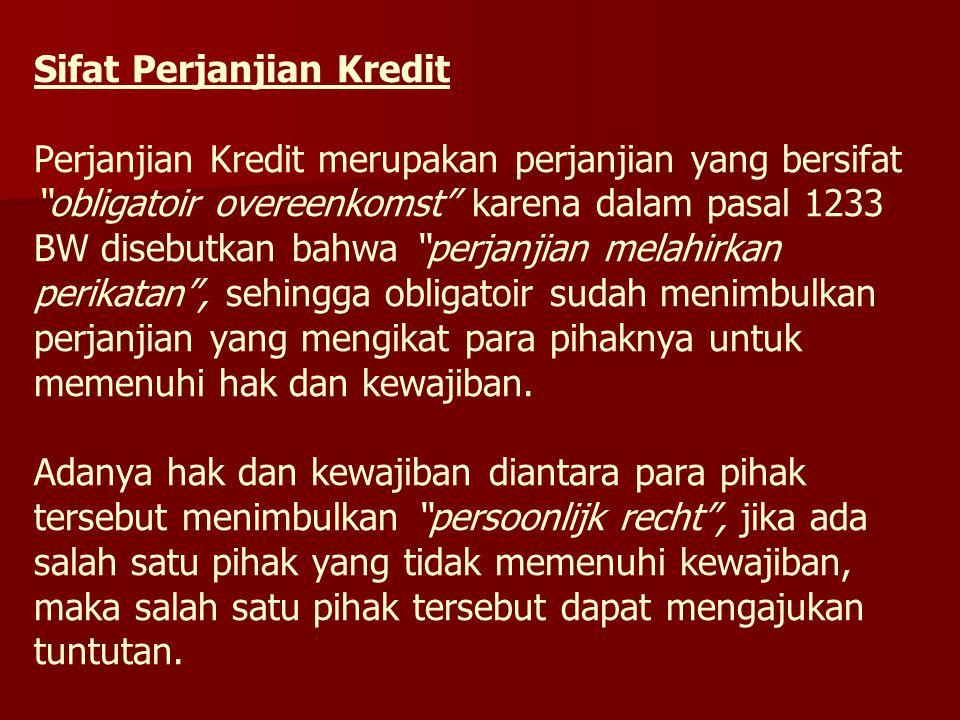 """Sifat Perjanjian Kredit Perjanjian Kredit merupakan perjanjian yang bersifat """"obligatoir overeenkomst"""" karena dalam pasal 1233 BW disebutkan bahwa """"pe"""