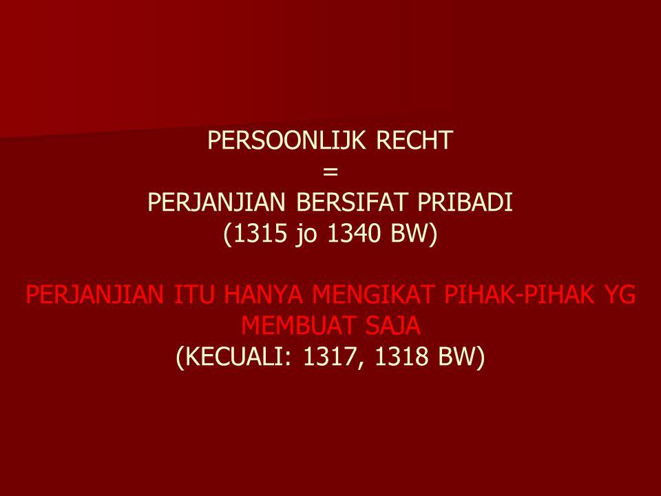 PERSOONLIJK RECHT = PERJANJIAN BERSIFAT PRIBADI (1315 jo 1340 BW) PERJANJIAN ITU HANYA MENGIKAT PIHAK-PIHAK YG MEMBUAT SAJA (KECUALI: 1317, 1318 BW)