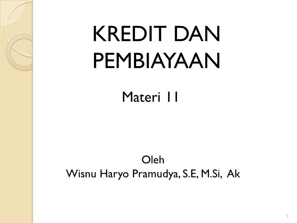 1 KREDIT DAN PEMBIAYAAN Oleh Wisnu Haryo Pramudya, S.E, M.Si, Ak Materi 11