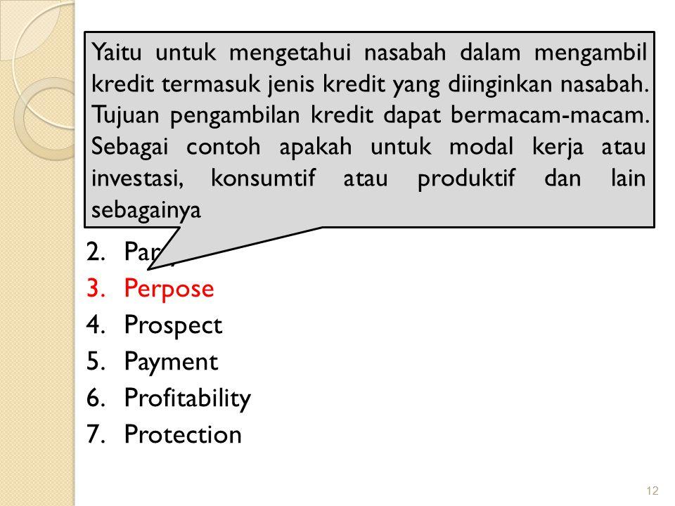 12 PRINSIP PEMBERIAN KREDIT Adapun analisis 7 P adalah: 1.Personality 2.Party 3.Perpose 4.Prospect 5.Payment 6.Profitability 7.Protection Yaitu untuk