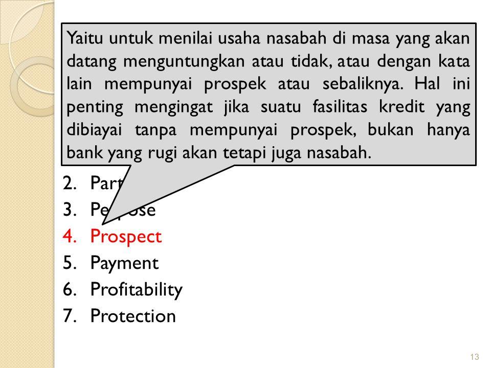13 PRINSIP PEMBERIAN KREDIT Adapun analisis 7 P adalah: 1.Personality 2.Party 3.Perpose 4.Prospect 5.Payment 6.Profitability 7.Protection Yaitu untuk