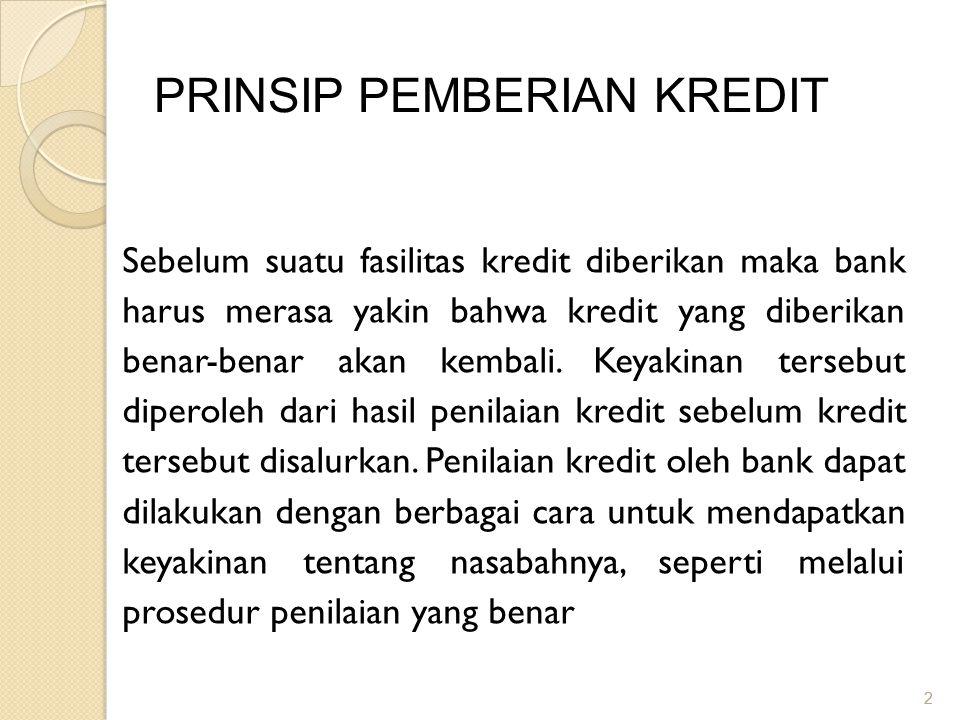 2 2 PRINSIP PEMBERIAN KREDIT Sebelum suatu fasilitas kredit diberikan maka bank harus merasa yakin bahwa kredit yang diberikan benar-benar akan kembal