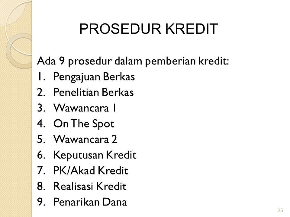 25 PROSEDUR KREDIT Ada 9 prosedur dalam pemberian kredit: 1.Pengajuan Berkas 2.Penelitian Berkas 3.Wawancara 1 4.On The Spot 5.Wawancara 2 6.Keputusan