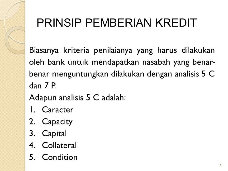 3 3 PRINSIP PEMBERIAN KREDIT Biasanya kriteria penilaianya yang harus dilakukan oleh bank untuk mendapatkan nasabah yang benar- benar menguntungkan di
