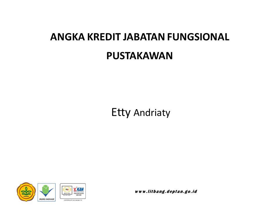 ANGKA KREDIT JABATAN FUNGSIONAL PUSTAKAWAN Etty Andriaty