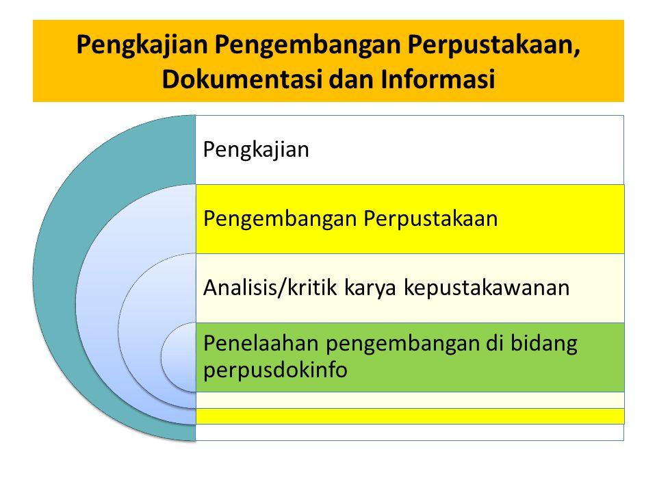 Pengkajian Pengembangan Perpustakaan, Dokumentasi dan Informasi Pengkajian Pengembangan Perpustakaan Analisis/kritik karya kepustakawanan Penelaahan p