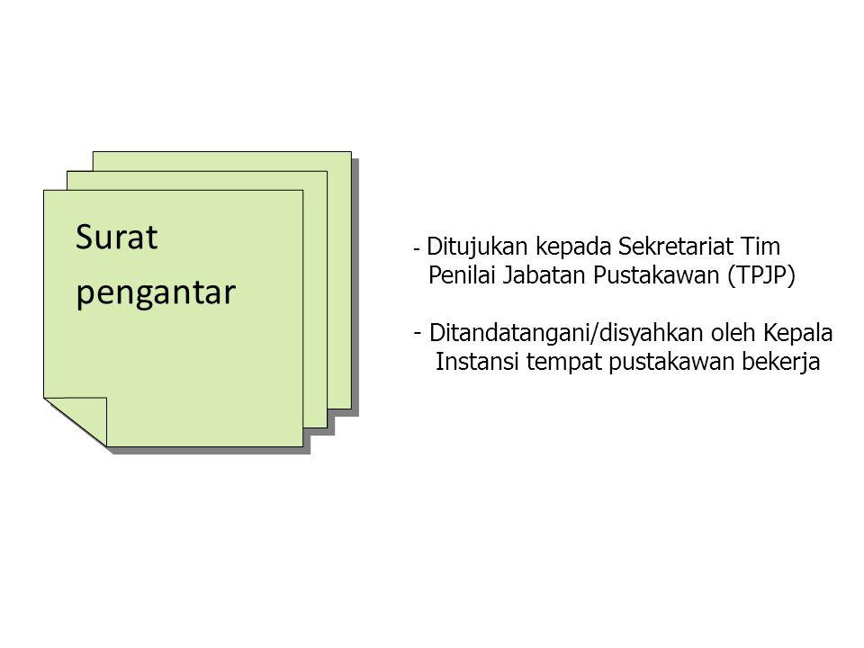 Surat pengantar Surat pengantar - Ditujukan kepada Sekretariat Tim Penilai Jabatan Pustakawan (TPJP) -Ditandatangani/disyahkan oleh Kepala Instansi tempat pustakawan bekerja
