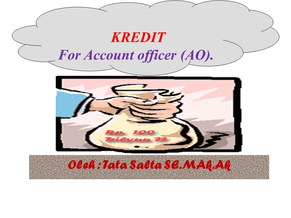 KREDIT For Account officer (AO). Oleh : Tata Salta SE.MAk.Ak