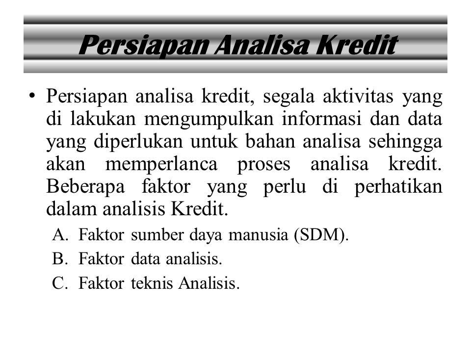 Persiapan Analisa Kredit Persiapan analisa kredit, segala aktivitas yang di lakukan mengumpulkan informasi dan data yang diperlukan untuk bahan analis