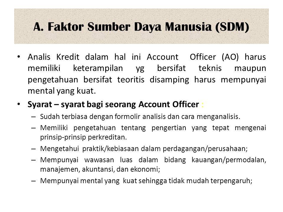 A. Faktor Sumber Daya Manusia (SDM) Analis Kredit dalam hal ini Account Officer (AO) harus memiliki keterampilan yg bersifat teknis maupun pengetahuan