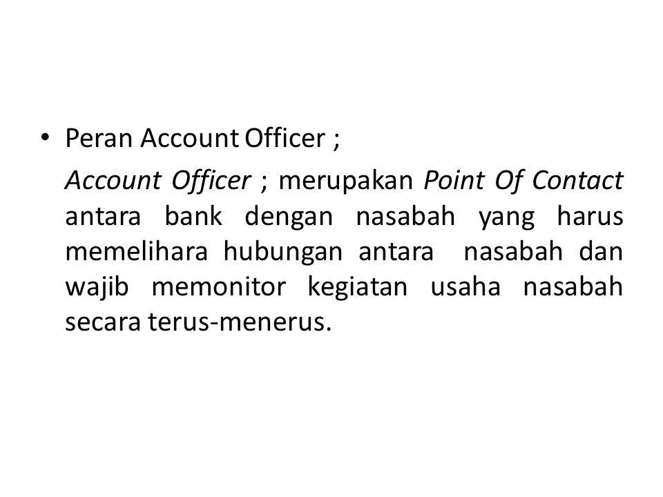 Peran Account Officer ; Account Officer ; merupakan Point Of Contact antara bank dengan nasabah yang harus memelihara hubungan antara nasabah dan waji