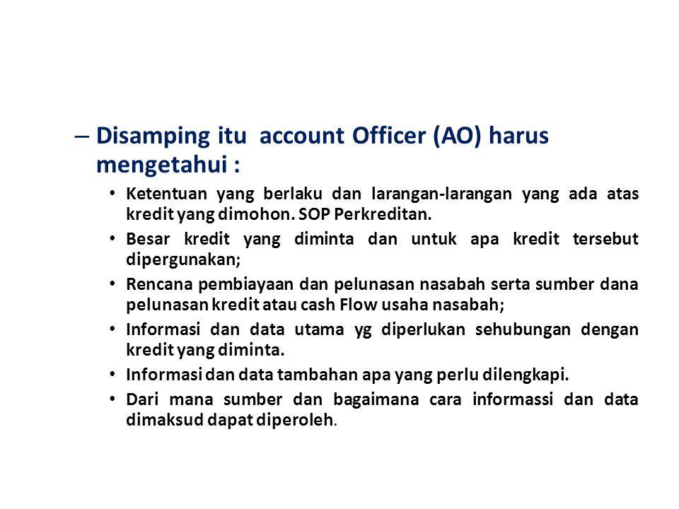 – Disamping itu account Officer (AO) harus mengetahui : Ketentuan yang berlaku dan larangan-larangan yang ada atas kredit yang dimohon. SOP Perkredita