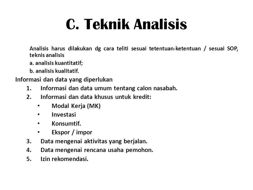 C. Teknik Analisis Analisis harus dilakukan dg cara teliti sesuai tetentuan-ketentuan / sesuai SOP, teknis analisis a. analisis kuantitatif; b. analis
