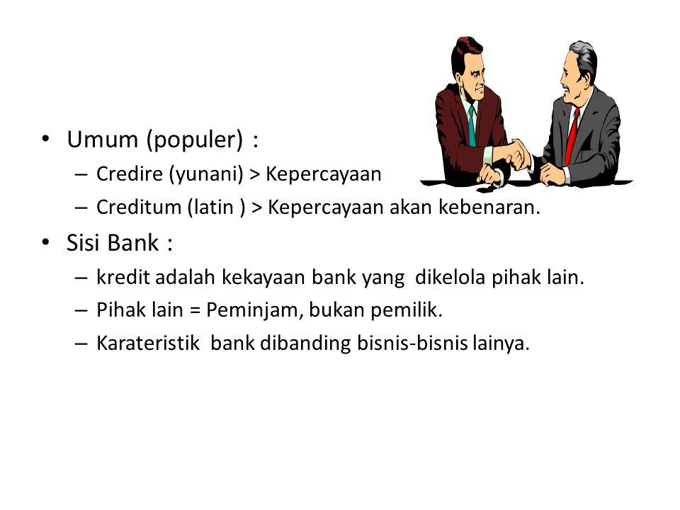 Umum (populer) : – Credire (yunani) > Kepercayaan – Creditum (latin ) > Kepercayaan akan kebenaran. Sisi Bank : – kredit adalah kekayaan bank yang dik