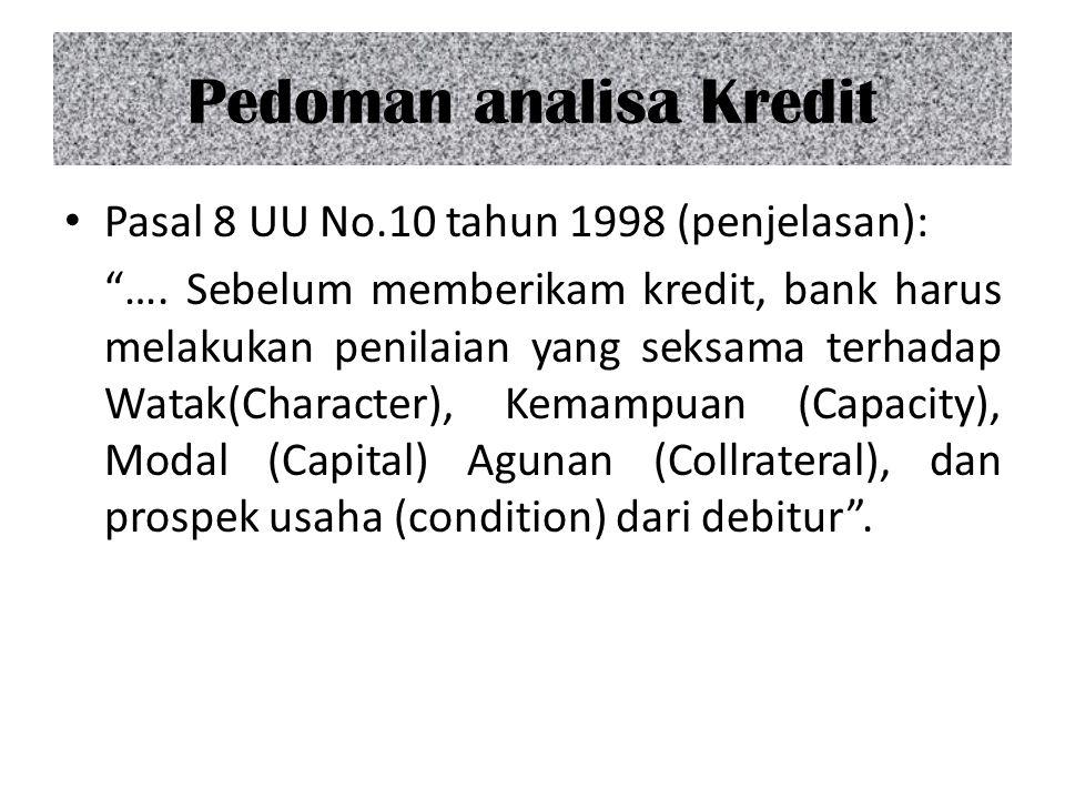 """Pedoman analisa Kredit Pasal 8 UU No.10 tahun 1998 (penjelasan): """"…. Sebelum memberikam kredit, bank harus melakukan penilaian yang seksama terhadap W"""