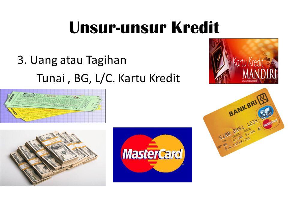 3. Uang atau Tagihan Tunai, BG, L/C. Kartu Kredit