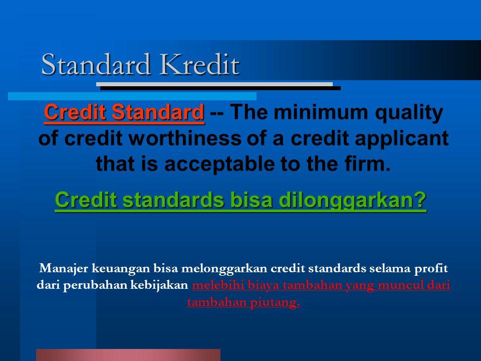 Standard Kredit Manajer keuangan bisa melonggarkan credit standards selama profit dari perubahan kebijakan melebihi biaya tambahan yang muncul dari tambahan piutang.