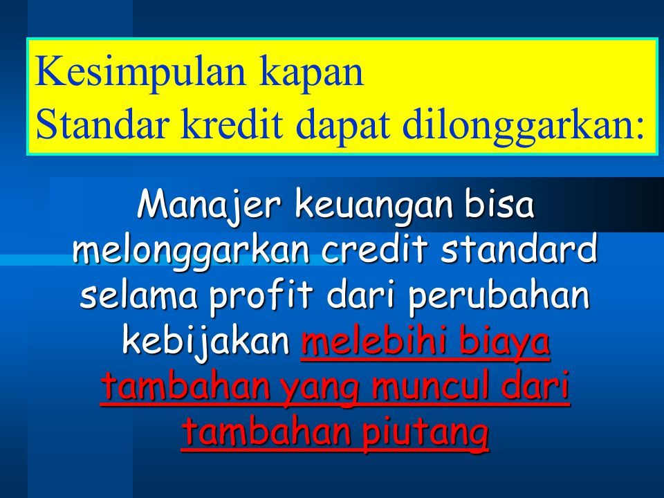Manajer keuangan bisa melonggarkan credit standard selama profit dari perubahan kebijakan melebihi biaya tambahan yang muncul dari tambahan piutang Ke