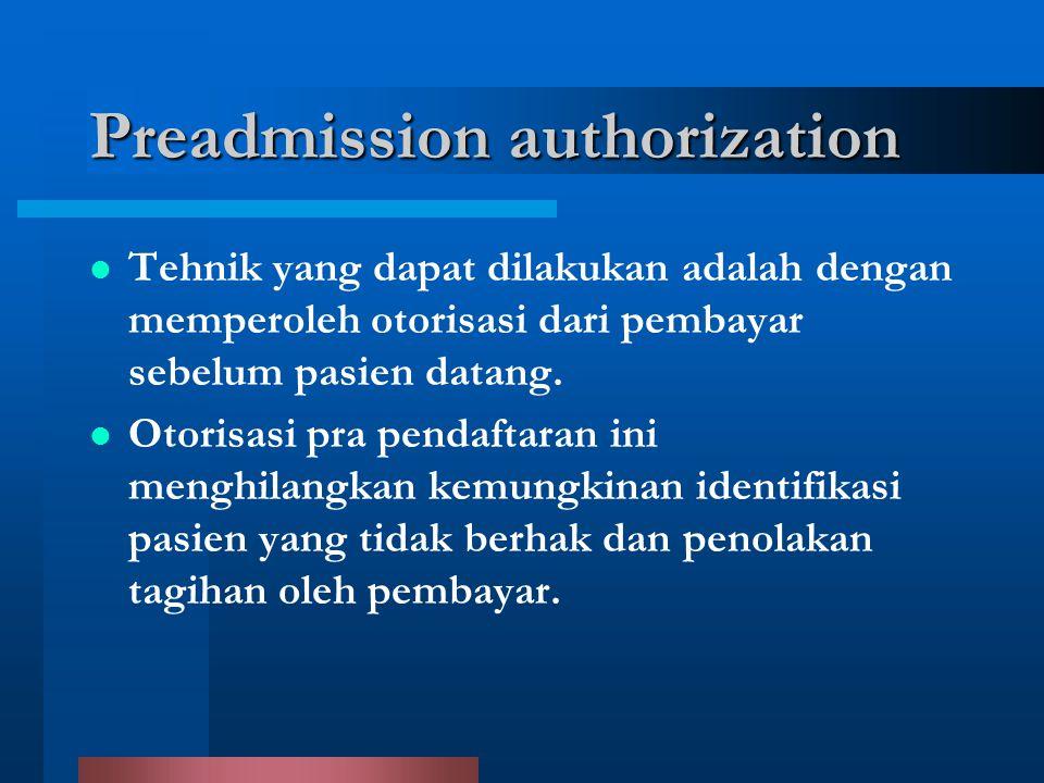 Preadmission authorization Tehnik yang dapat dilakukan adalah dengan memperoleh otorisasi dari pembayar sebelum pasien datang. Otorisasi pra pendaftar