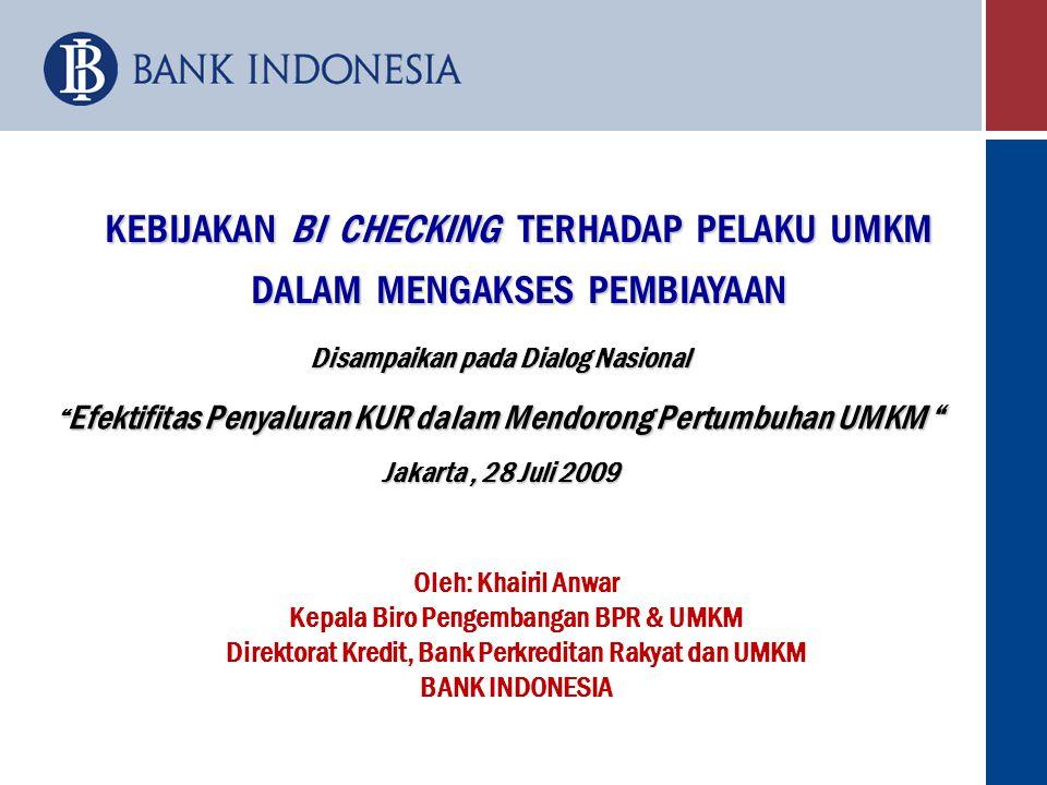 KEBIJAKAN BI CHECKING TERHADAP PELAKU UMKM DALAM MENGAKSES PEMBIAYAAN Oleh: Khairil Anwar Kepala Biro Pengembangan BPR & UMKM Direktorat Kredit, Bank